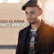 """Paco Arrojo - """"Eso es amar""""(Universal music 2013)"""